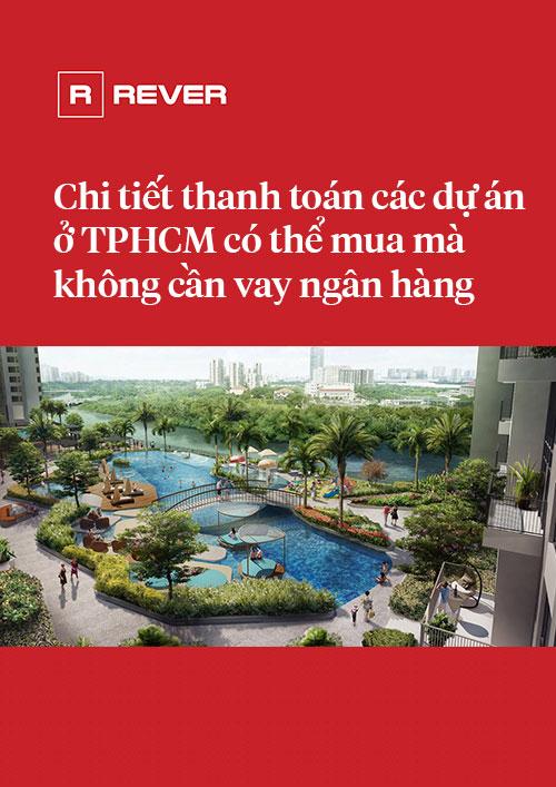 Chi tiết lộ trình thanh toán các dự án ở TPHCM có thể mua mà không cần vay ngân hàng