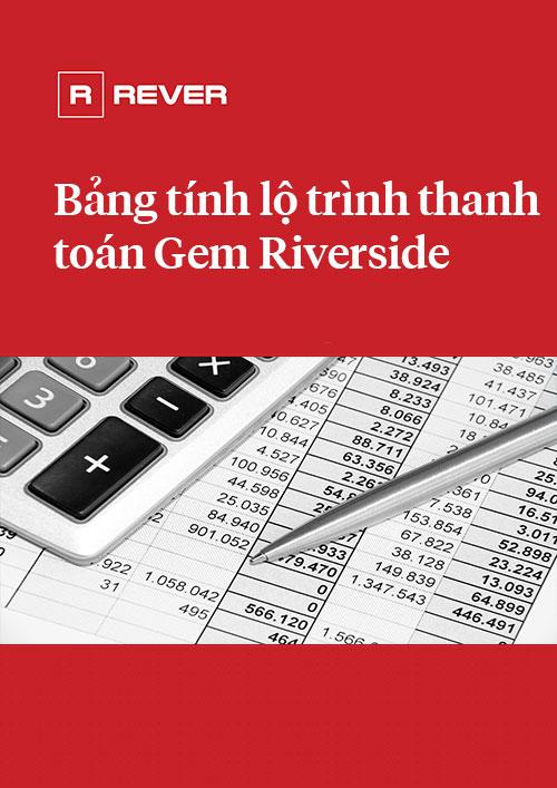 Bảng tính lộ trình thanh toán theo các đợt Gem Riverside