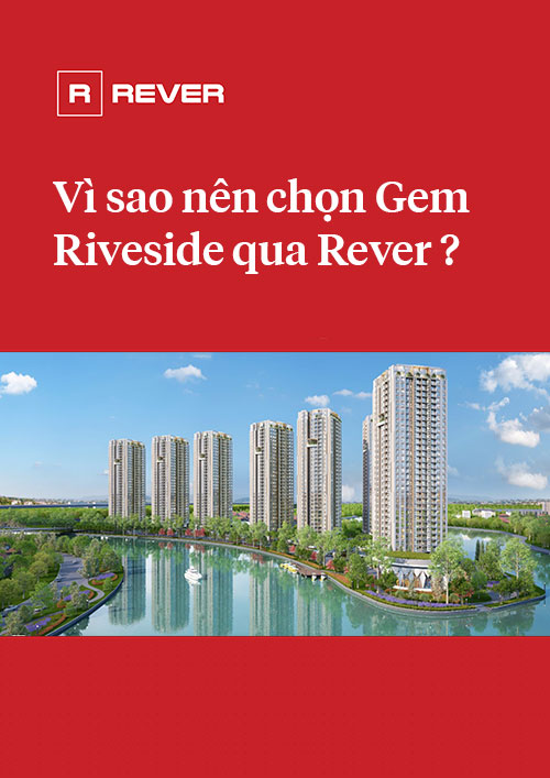Vì sao nên chọn Gem Riverside qua Rever